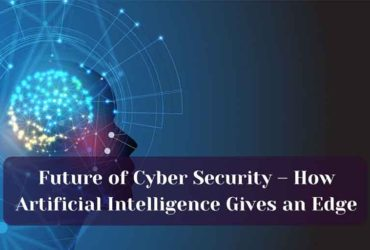 Future of Cyber Security – How Artificial Intelligence Gives an Edge