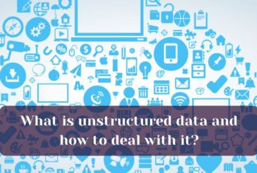 What is unstructured data and how to deal with it