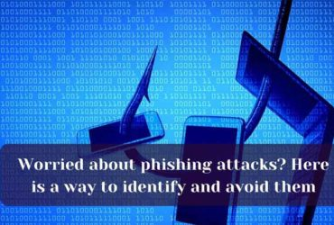 Worried about phishing attacks Here is a way to identify and avoid them