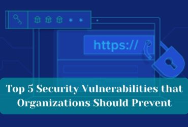 Top 5 Security Vulnerabilities that Organizations Should Prevent