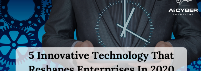 5 Innovative Technology That Reshapes Enterprises