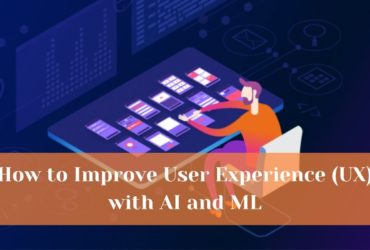 How to Improve User Experience (UX) with AI and ML
